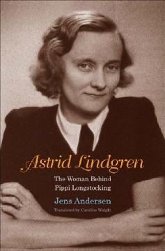 Astrid Lindgren : the woman behind Pippi Longstocking - Jens Andersen