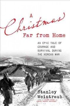 Christmas Far from Home : An Epic Tale of Courage and Survival During the Korean War - Stanley Weintraub