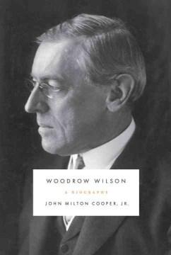 Woodrow Wilson : a biography / John Milton Cooper, Jr - John Milton Cooper