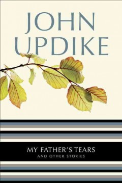 My father's tears and other stories - John Updike
