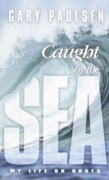 Caught by the sea : my life on boats - Gary Paulsen