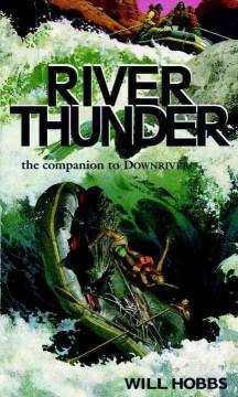River thunder. Will Hobbs. - Will Hobbs