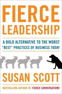 Fierce leadership : a bold alternative to the worst best practices of business today - Susan Scott