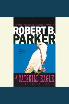 A Catskill eagle : a Spenser novel - Robert B Parker