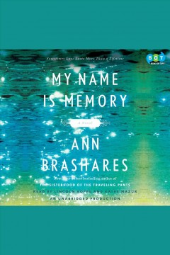 My name is memory : [a novel] - Ann Brashares