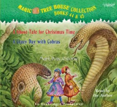 Magic tree house collection. A ghost tale for Christmas time ; and, A crazy day with cobras - Mary Pope Osborne