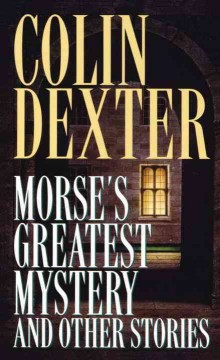 Morse's greatest mystery, and other stories - Colin Dexter