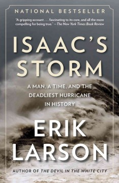 Isaac's storm : a man, a time, and the deadliest hurricane in history - Erik Larson