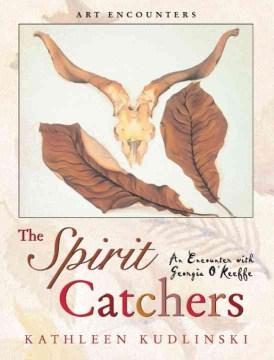 The spirit catchers : an encounter with Georgia O'Keeffe - Kathleen V Kudlinski