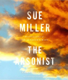 The arsonist : a novel - Sue Miller