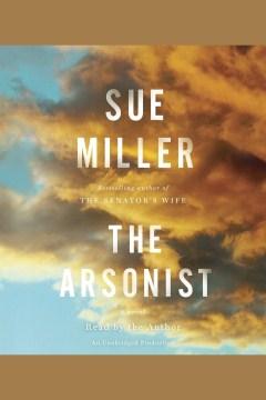 The arsonist : a novel - Sue Miller