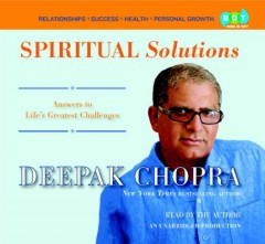 Spiritual solutions : [answers to life's greatest challenges] - Deepak Chopra
