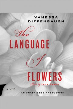 The language of flowers : [a novel] - Vanessa Diffenbaugh