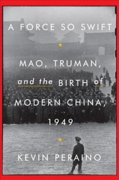 Force So Swift : Mao, Truman, and the Birth of Modern China 1949 - Kevin Peraino