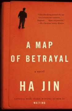 A map of betrayal : A Novel. Ha Jin. - Ha Jin