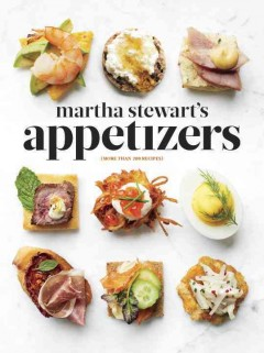 Martha Stewart's Appetizers : 200 Recipes for Dips, Spreads, Snacks, Small Plates, and Other Delicious Hors D'oeuvres, Plus 30 Cocktails - Martha Stewart