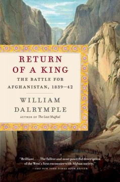 Return of a king : the battle for Afghanistan, 1839-42 - William Dalrymple