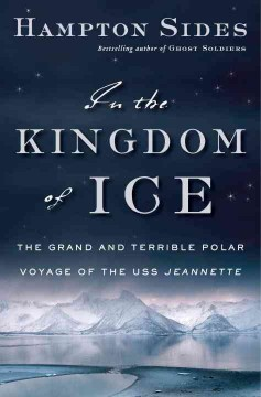 In the kingdom of ice : the grand and terrible polar voyage of the U.S.S. Jeannette - Hampton Sides