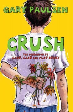Crush : the theory, practice, and destructive properties of love - Gary Paulsen