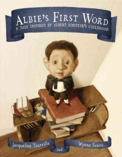 Albie's first word : a tale inspired by Albert Einstein's childhood - Jacqueline Tourville