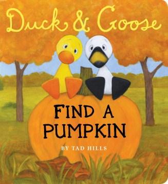 Duck & Goose find a pumpkin - Tad Hills