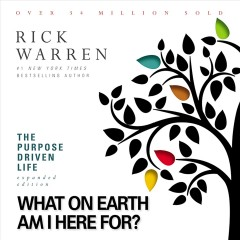 The purpose driven life : what on earth am I here for? - Richard Warren
