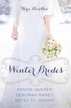 Winter Brides : A Year of Weddings Novella Collection - Denise; Raney Hunter