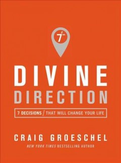Divine Direction : 7 Decisions That Will Change Your Life - Craig Groeschel