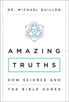 Amazing truths : how science and the Bible agree - Michael Guillen