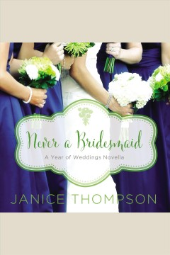 Never a bridesmaid : a May wedding story - Janice A Thompson