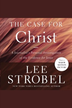 The case for Christ : a journalist's personal investigation of the evidence for Jesus - Lee Strobel