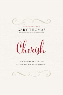 Cherish : the one word that changes everything for your marriage - Gary (Gary Lee) Thomas