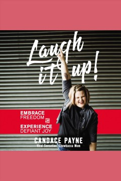 Laugh it up! : embrace freedom and experience defiant joy - Candace Payne
