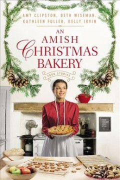 Amish Christmas Bakery : Four Stories - Amy; Wiseman Clipston