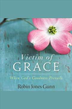Victim of grace : when God's goodness prevails - Robin Jones Gunn