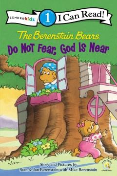 The Berenstain Bears, do not fear, God is near - Stan Berenstain