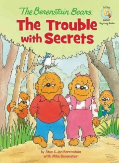 The Berenstain Bears : the trouble with secrets - Jan Berenstain