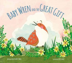 Baby wren and the great gift - Sally Lloyd-Jones