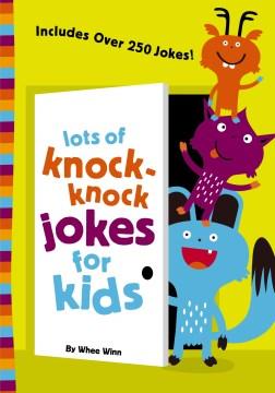 Lots of knock-knock jokes for kids : includes over 250 jokes! - Whee Winn