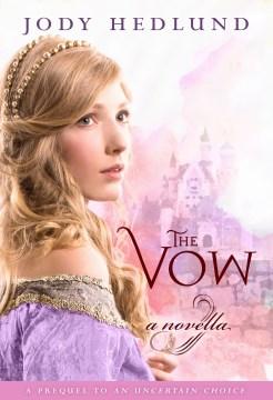 The vow A novella. Jody Hedlund. - Jody Hedlund