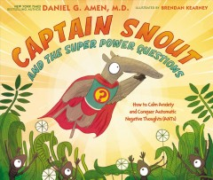 Captain Snout and the super power questions : don't let the ANTs steal your happiness - Daniel G Amen