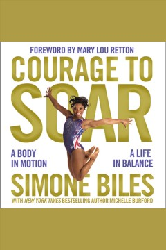 Courage to soar : a body in motion, a life in balance - Simone Biles