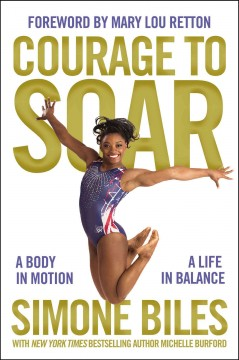Courage to Soar (with Bonus Content) A Body in Motion, A Life in Balance - Simone Biles