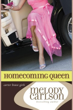 Homecoming queen : Carter House Girls Series, Book 3. Melody Carlson. - Melody Carlson