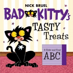 Bad Kitty's tasty treats : a slide and find ABC - Nick Bruel