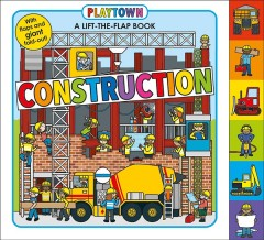 Playtown construction : a lift-the-flap book - Roger Priddy