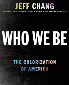 Who we be : the colorization of America - Jeff Chang