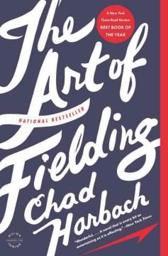The art of fielding : a novel - Chad Harbach