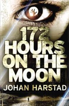 172 hours on the moon : a novel - Johan Harstad