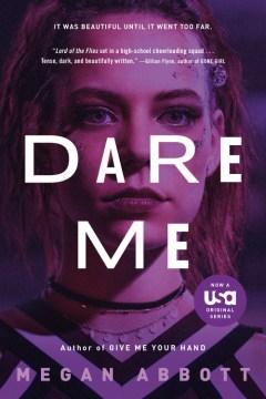 Dare me : a novel - Megan E Abbott